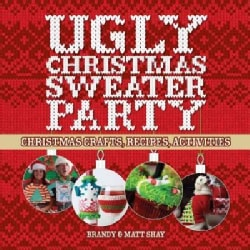Ugly Christmas Sweater Party: Christmas Crafts, Recipes, Activities (Paperback)