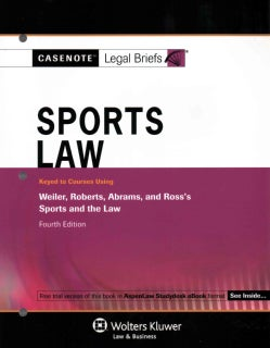 Sports Law: Keyed to Courses Using Weiler, Roberts, Abrams, and Ross's Sports and the Law (Paperback)