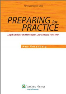 Preparing for Practice: Legal Analysis and Writing in Law School's First Year (Paperback)