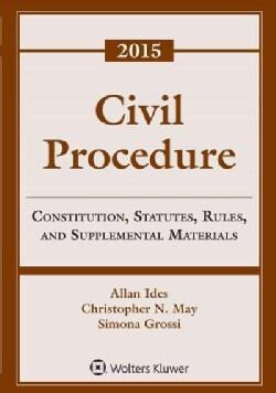 Civil Procedure: Constitution, Statutes, Rules, and Supplemental Materials, 2015 Supplement (Paperback)