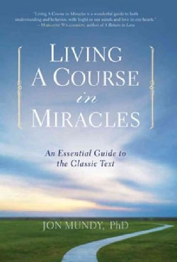 Living a Course in Miracles: An Essential Guide to the Classic Text (Paperback)