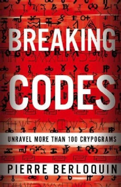 Breaking Codes: Unravel More Than 100 Cryptograms (Paperback)