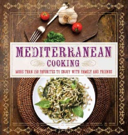 Mediterranean Cooking: More Than 150 Favorites to Enjoy With Family and Friends (Hardcover)