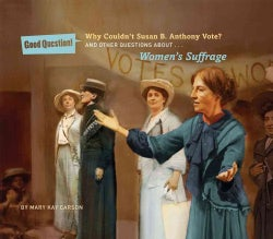 Why Couldn't Susan B. Anthony Vote?: And Other Questions About Women's Suffrage (Hardcover)