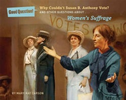 Why Couldn't Susan B. Anthony Vote?: And Other Questions About Women's Suffrage (Paperback)