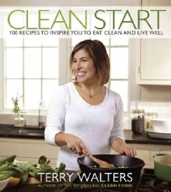 Clean Start: 100 Recipes to Inspire You to Eat Clean and Live Well (Paperback)