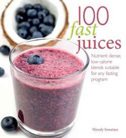 100 Fast Juices: Nutrient Dense, Low Calorie Blends Suitable for Any Fasting Program (Paperback)