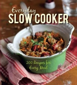 Everyday Slow Cooker: 200 Recipes for Every Meal (Hardcover)