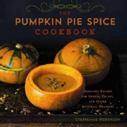 Pumpkin Pie Spice Cookbook: Delicious Recipes for Sweets, Treats, and Other Autumnal Delights (Hardcover)