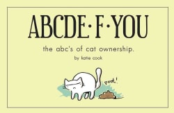 ABCDE-F-YOU: The ABC's of Cat Ownership (Postcard book or pack)