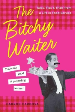 The Bitchy Waiter: Tales, Tips & Trials from a Life in Food Service (Paperback)