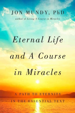 Eternal Life and a Course in Miracles: A Path to Eternity in the Essential Text (Hardcover)