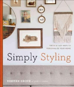 Simply Styling: Fresh & Easy Ways to Personalize Your Home (Hardcover)