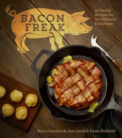Bacon Freak: 50 Savory Recipes for the Ultimate Enthusiast (Hardcover)