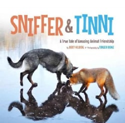 Sniffer & Tinni: A True Tale of Amazing Animal Friendship (Hardcover)
