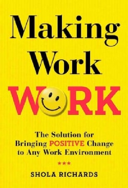 Making Work Work: The Positivity Solution for Any Work Environment (Hardcover)