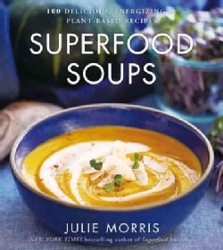 Superfood Soups: 100 Delicious, Energizing & Plant-Based Recipes (Hardcover)