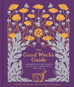 The Good Witch's Guide: A Modern-Day Wiccapedia of Magickal Ingredients and Spells (Hardcover)