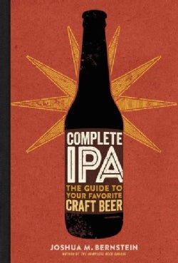 Complete IPA: The Guide to Your Favorite Craft Beer (Hardcover)