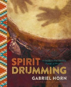 Spirit Drumming: A Guide to the Healing Power of Rhythm (Paperback)