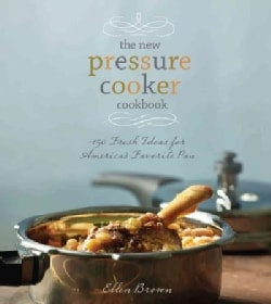 The new pressure cooker cookbook: 150 Delicious, Fast, and Nutritious Dishes (Hardcover)