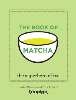 The Book of Matcha: Superfood Recipes for Green Tea Powder (Hardcover)