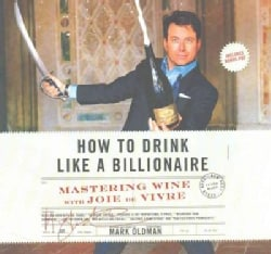 How to Drink Like a Billionaire: Mastering Wine With Joie De Vivre: Library Edition (CD-Audio)