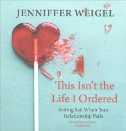 This Isn't the Life I Ordered: Setting Sail When Your Relationship Fails (CD-Audio)