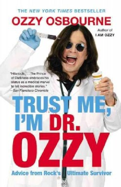 Trust Me, I'm Dr. Ozzy: Advice from Rock's Ultimate Survivor (Paperback)