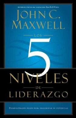 Los 5 niveles de liderazgo / The Five Levels of Leadership: Demonstrados pasos para maximizar su potencial / Prov... (Paperback)