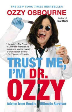 Trust Me, I'm Dr. Ozzy: Advice from Rock's Ultimate Survivor (Hardcover)