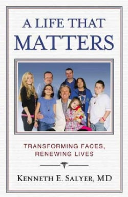 A Life That Matters: Transforming Faces, Renewing Lives (Paperback)