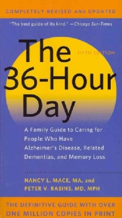 The 36-Hour Day: A Family Guide to Caring for People Who Have Alzheimer Disease, Related Dementias, and Memory Loss (Paperback)