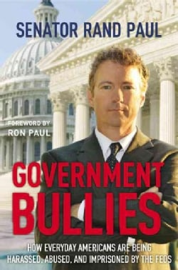 Government Bullies: How Everyday Americans Are Being Harassed, Abused, and Imprisoned by the Feds (Paperback)