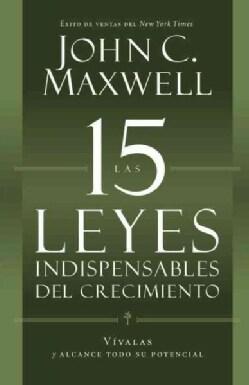 Las 15 leyes indispensables del crecimiento / The 15 Laws of Invaluable Growth: Vivalas y alcance todo su potenci... (Paperback)