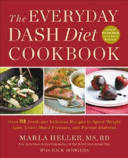 The Everyday Dash Diet Cookbook: Over 150 Fresh and Delicious Recipes to Speed Weight Loss, Lower Blood Pressure,... (Paperback)