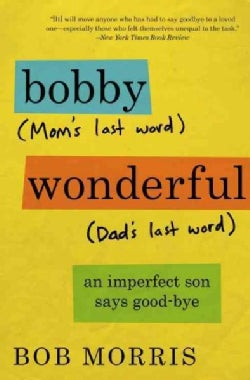 Bobby Wonderful: An Imperfect Son Says Good-bye (Paperback)