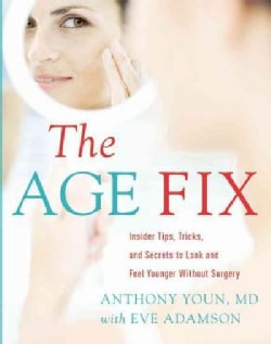 The Age Fix: A Leading Plastic Surgeon Reveals How to Really Look 10 Years Younger (Hardcover)