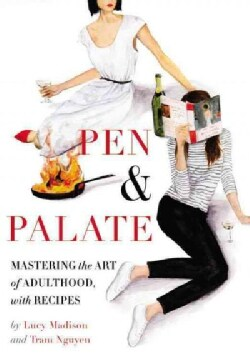 Pen & Palate: Mastering the Art of Adulthood, With Recipes (Hardcover)