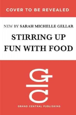 Stirring Up Fun With Food: Over 115 Simple, Delicious Ways to Be Creative in the Kitchen (Hardcover)