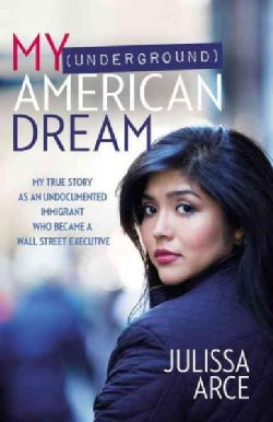 My (Underground) American Dream: My True Story As an Undocumented Immigrant Who Became a Wall Street Executive (Hardcover)