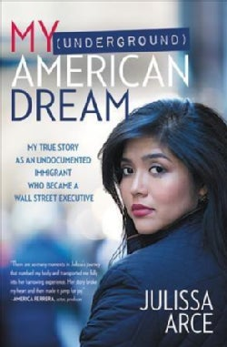 My Underground American Dream: My True Story As an Undocumented Immigrant Who Became a Wall Street Executive (Paperback)