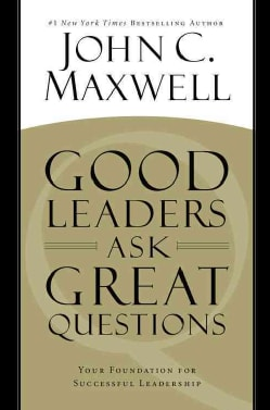 Good Leaders Ask Great Questions: Your Foundation for Successful Leadership (Hardcover)