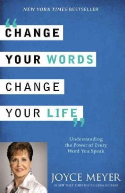 Change Your Words, Change Your Life: Understanding the Power of Every Word You Speak (Paperback)