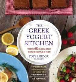 The Greek Yogurt Kitchen: More Than 130 Delicious, Healthy Recipes for Every Meal of the Day (Paperback)