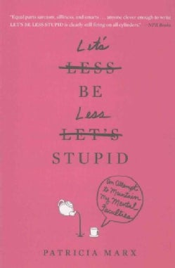 Let's Be Less Stupid: An Attempt to Maintain My Mental Faculties (Paperback)