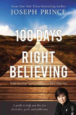 100 Days of Right Believing: Daily Readings from the Power of Right Believing: A Guide to help you live free from... (Paperback)