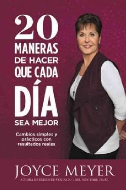 20 Maneras de Hacer que Cada Dia Sea Mejor / Twenty Ways to Make Every Day Better (Paperback)