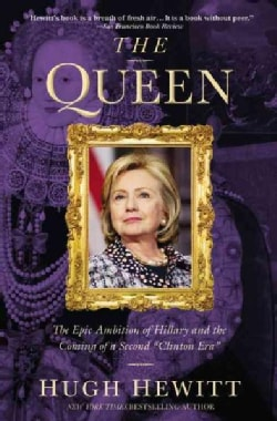 """The Queen: The Epic Ambition of Hillary and the Coming of a Second """"Clinton Era"""" (Paperback)"""