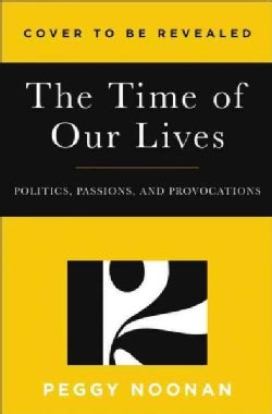 The Time of Our Lives: Politics, Passions, and Provocations (Paperback)